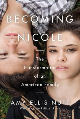 Becoming Nicole: The Transformation of an American Family - Nutt, Amy Ellis
