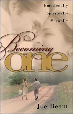 Becoming One: Emotionally, Physically, Spiritually - Beam, Joe