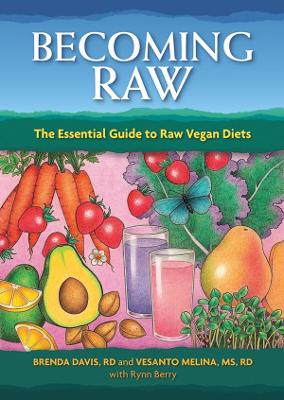 Becoming Raw: The Essential Guide to Raw Vegan Diets - Davis, Brenda, and Melina, Vesanto