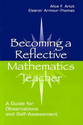 Becoming Reflective Math Teacher P - Artzt, Alice F, and Curcio, Frances R, and Gurl, Theresa J