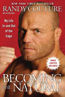 Becoming the Natural: My Life in and Out of the Cage - Couture, Randy