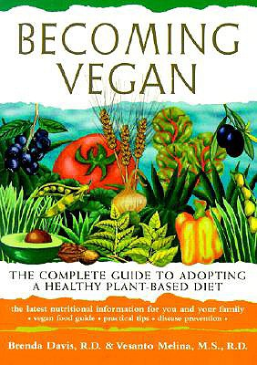 Becoming Vegan: The Complete Guide to Adopting a Healthy Plant-Based Diet - Davis, Brenda, and Melina, Vesanto