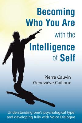 Becoming Who You Are with the Intelligence of Self: Understanding One's Psychological Type and Developing Fully with Voice Dialogue - Cauvin, Pierre