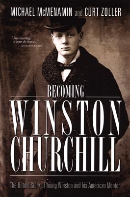 Becoming Winston Churchill: The Untold Story of Young Winston and His American Mentor - McMenamin, Michael