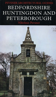 Bedfordshire, Huntingdon and Peterborough - Pevsner, Nikolaus, Sir