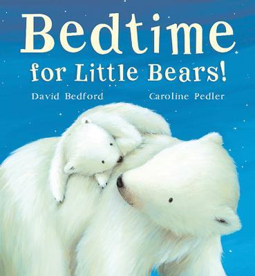 Bedtime for Little Bears! - Bedford, David