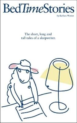 Bedtime Stories: The Short, Long and Tall Tales of a Sleepwriter - Worton, Barbara