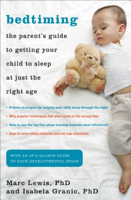 Bedtiming: The Parent's Guide to Getting Your Child to Sleep at Just the Right Age - Lewis, Marc D, and Granic, Isabela, PhD