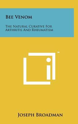 Bee Venom: The Natural Curative for Arthritis and Rheumatism - Broadman, Joseph