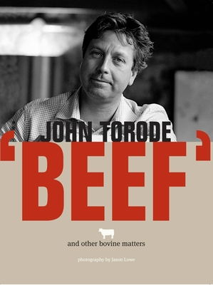 Beef: And Other Bovine Matters - Torode, John