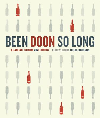 Been Doon So Long: A Randall Grahm Vinthology - Grahm, Randall, and Johnson, Hugh (Foreword by)