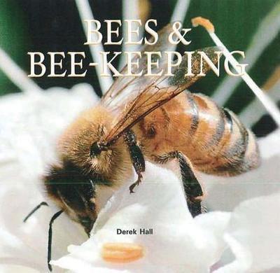 Bees & Bee-Keeping - Hall, Derek
