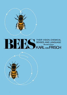 Bees: Their Vision, Chemical Senses, and Language - Von Frisch, Karl, and Griffin, Donald R (Foreword by)