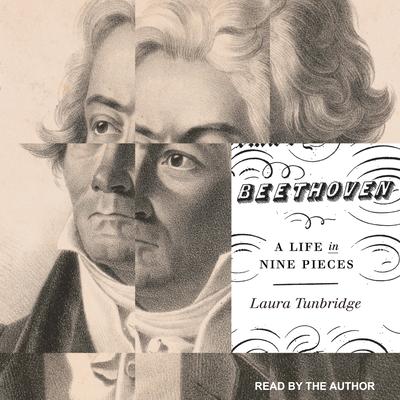 Beethoven: A Life in Nine Pieces - Tunbridge, Laura (Narrator)