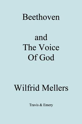 Beethoven and the Voice of God - Mellers, Wilfrid