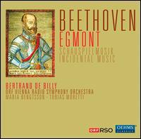 Beethoven: Egmont Incidental Music - Maria Bengtsson (soprano); Tobias Moretti; ORF Vienna Radio Symphony Orchestra & Chorus; Bertrand de Billy (conductor)