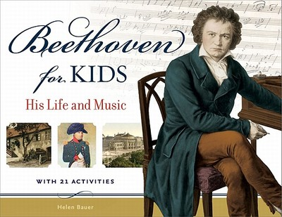 Beethoven for Kids: His Life and Music with 21 Activities - Bauer, Helen