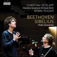 Beethoven, Sibelius: Violin Concertos - Christian Tetzlaff (violin); Deutsches Symphonie-Orchester Berlin; Robin Ticciati (conductor)