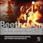 Beethoven: Symphony No. 7; Die Geschöpfe des Promethus
