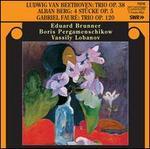 Beethoven: Trio, Op. 38; Berg: 4 Stücke, Op. 5; Fauré: Trio, Op. 10