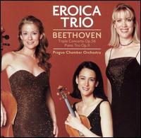 Beethoven: Triple Concerto, Op. 56; Piano Trio, Op. 11 - Eroica Trio; Prague Chamber Orchestra