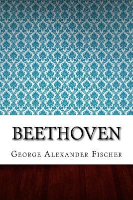 Beethoven - Fischer, George Alexander