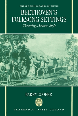 Beethoven's Folksong Settings: Chronology, Sources, Style - Cooper, Barry, PH.D.