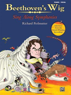 Beethoven's Wig: Sing Along Symphonies - Perlmutter, Richard (Composer)
