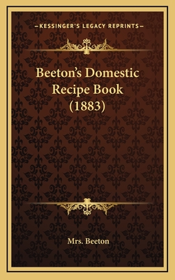Beeton's Domestic Recipe Book (1883) - Beeton, Mrs