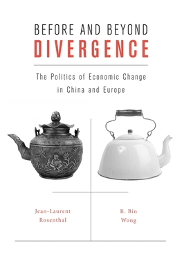 Before and Beyond Divergence: The Politics of Economic Change in China and Europe - Rosenthal, Jean-Laurent, and Wong, R. Bin