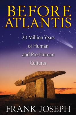 Before Atlantis: 20 Million Years of Human and Pre-Human Cultures - Joseph, Frank