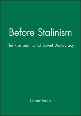 Before Stalinism: The Rise and Fall of Soviet Democracy - Farber, Samuel