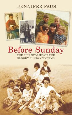Before Sunday: The Life Stories of the Bloody Sunday Victims - Faus, Jennifer