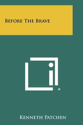 Before the Brave - Patchen, Kenneth