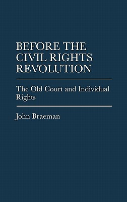 Before the Civil Rights Revolution: The Old Court and Individual Rights - Braeman, John