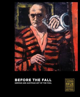 Before the Fall: German and Austrian Art in the 1930s - Peters, Olaf (Editor), and Heckmann, Stefanie (Contributions by), and Huyssen, Andreas (Contributions by)