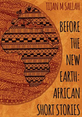 Before the New Earth: African Short Stories - Sallah, Tijan Momadou