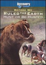 Before We Ruled the Earth: Hunt or Be Hunted