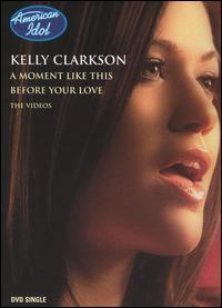 Before Your Love/A Moment Like This [DVD Single] - Kelly Clarkson
