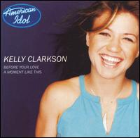 Before Your Love/A Moment Like This [Single] - Kelly Clarkson