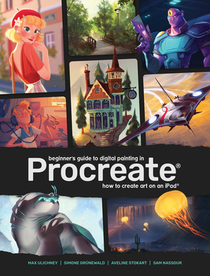 Beginner's Guide to Digital Painting in Procreate: How to Create Art on an iPad (R) - Publishing, 3dtotal (Editor)