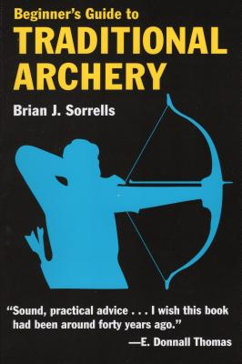 Beginner's Guide to Traditional Archery - Sorrells, Brian