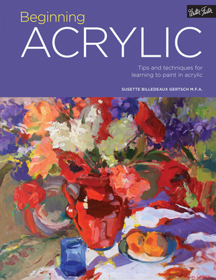 Beginning Acrylic: Tips & Techniques for Learning to Paint in Acrylic - Gertsch, Susette Billedeaux