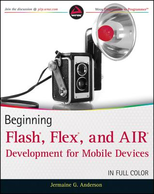 Beginning Flash, Flex, and AIR Development for Mobile Devices - Anderson, Jermaine G.