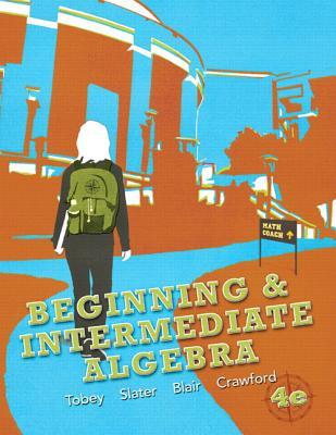Beginning & Intermediate Algebra - Tobey, John Jr, and Slater, Jeffrey, and Blair, Jamie