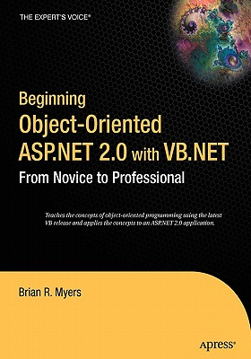 Beginning Object-Oriented ASP.NET 2.0 with VB.NET: From Novice to Professional - Myers, Brian R