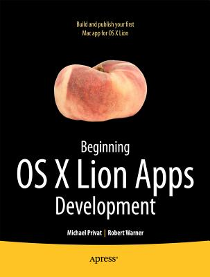 Beginning OS X Lion Apps Development - Warner, Robert, and Privat, Michael