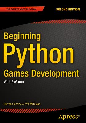 Beginning Python Games Development, Second Edition: With PyGame - McGugan, Will, and Kinsley, Harrison