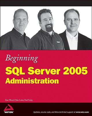Beginning SQL Server 2005 Administration - Wood, Dan, and Leiter, Chris, and Turley, Paul
