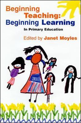 Beginning Teaching: Beginning Learning - Moyles, Janet R